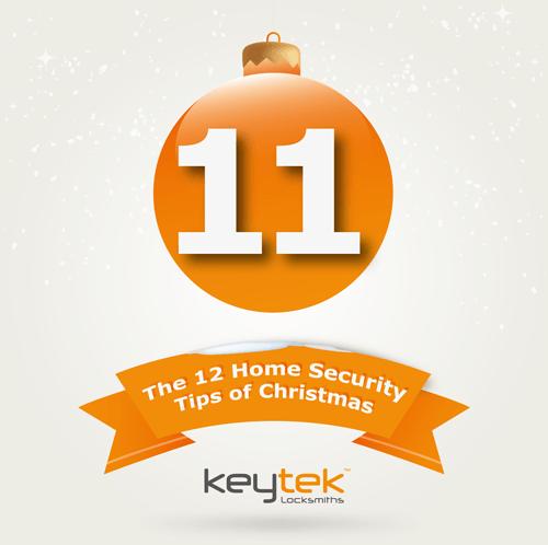 Tip 11 of The 12 Home Security Tips of Christmas...